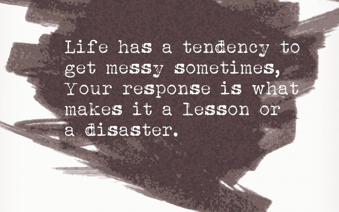 Life has a tendency to get messy…